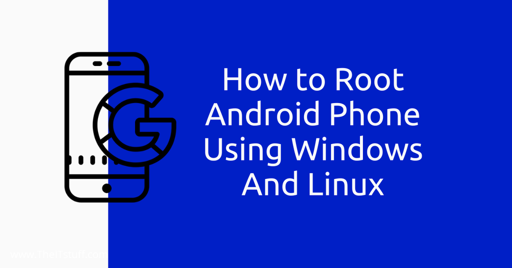 How to Root Android Phone Using Windows And Linux Featured Image